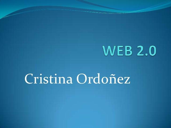 WEB 2.0<br />Cristina Ordoñez<br />