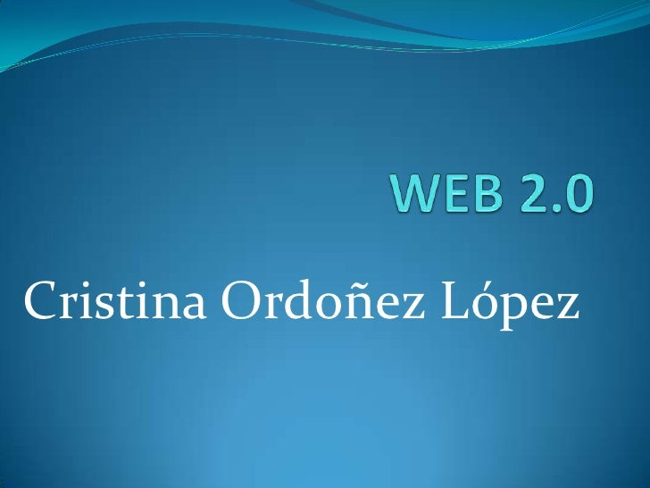 WEB 2.0<br />Cristina Ordoñez López<br />