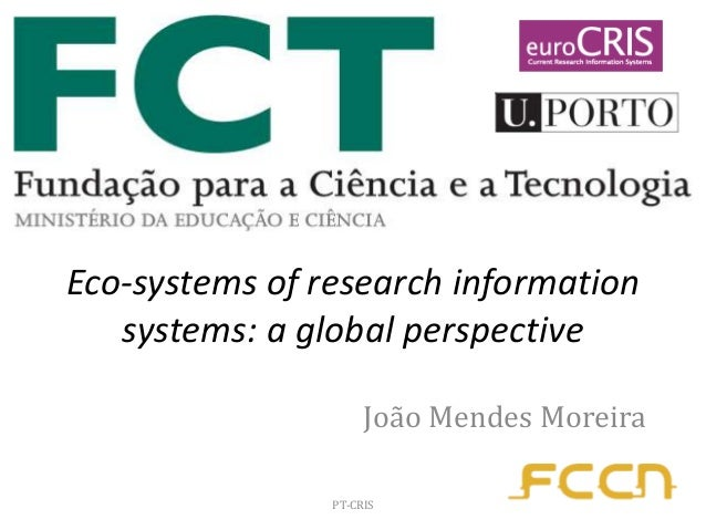 Eco-systems of research information systems: a global perspective João Mendes Moreira PT-CRIS