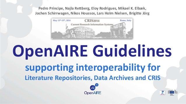 OpenAIRE Guidelines supporting interoperability for Literature Repositories, Data Archives and CRIS Pedro Príncipe, Najla ...