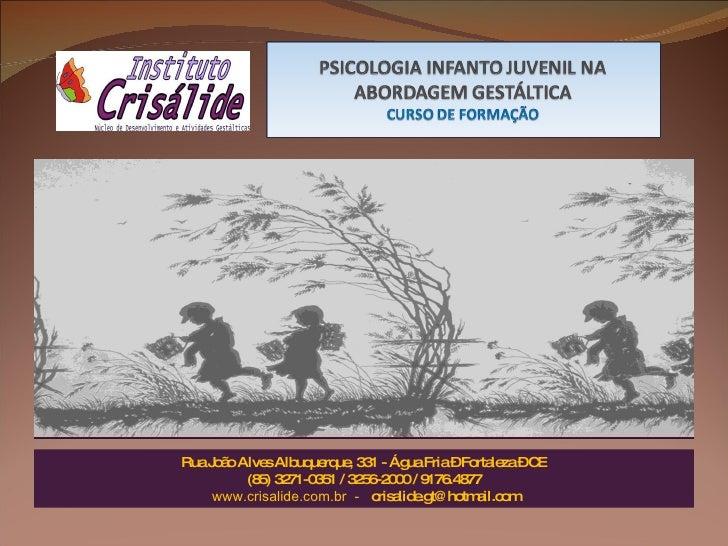 Rua João Alves Albuquerque, 331 - Água Fria – Fortaleza – CE (85) 3271-0351 / 3256-2000 / 9176.4877 www.crisalide.com.br  ...