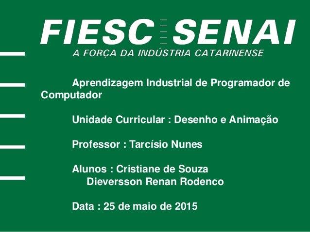 Aprendizagem Industrial de Programador de Computador Unidade Curricular : Desenho e Animação Professor : Tarcísio Nunes Al...