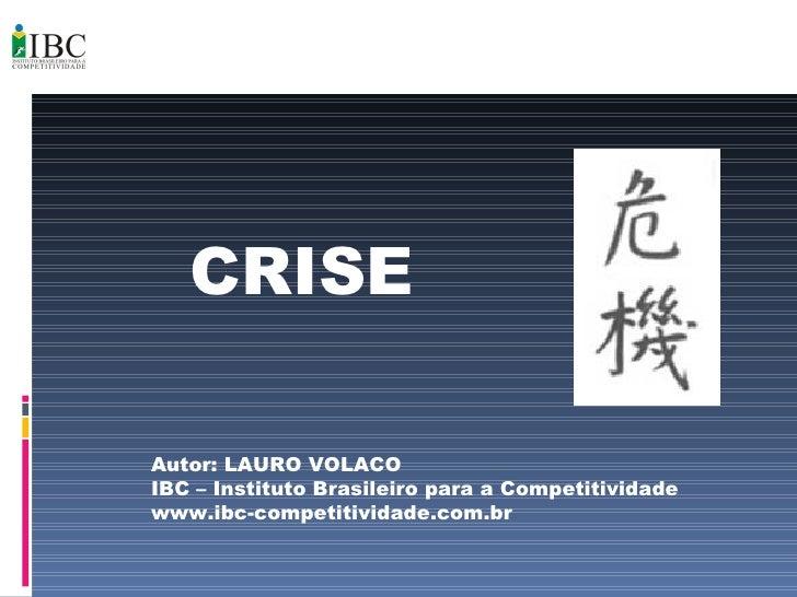 CRISE Autor: LAURO VOLACO IBC – Instituto Brasileiro para a Competitividade www.ibc-competitividade.com.br
