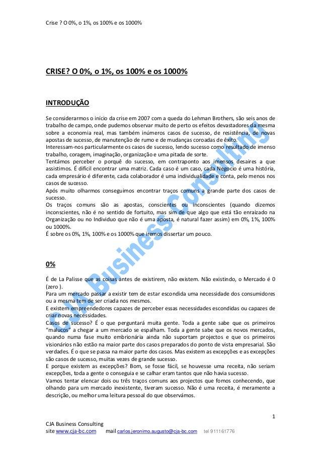 Crise ? O 0%, o 1%, os 100% e os 1000% 1 CJA Business Consulting site www.cja-bc.com mail carlos.jeronimo.augusto@cja-bc.c...