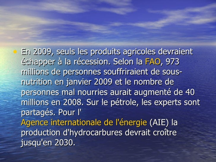 <ul><li>En 2009, seuls les produits agricoles devraient échapper à la récession. Selon la  FAO , 973 millions de personnes...