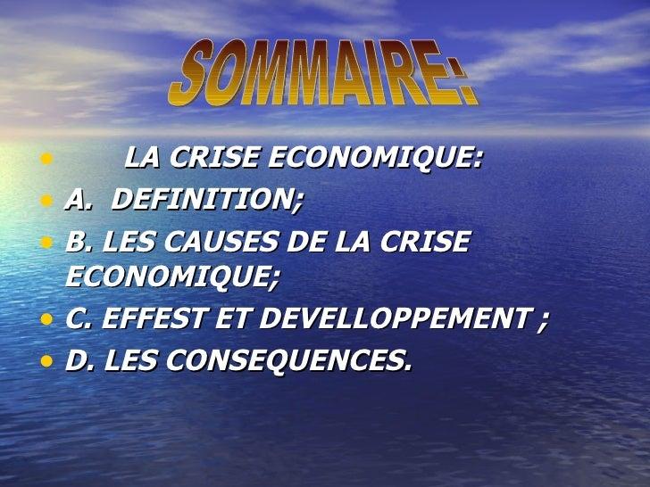 <ul><li>LA CRISE ECONOMIQUE: </li></ul><ul><li>A.  DEFINITION;  </li></ul><ul><li>B. LES CAUSES DE LA CRISE  ECONOMIQUE; <...