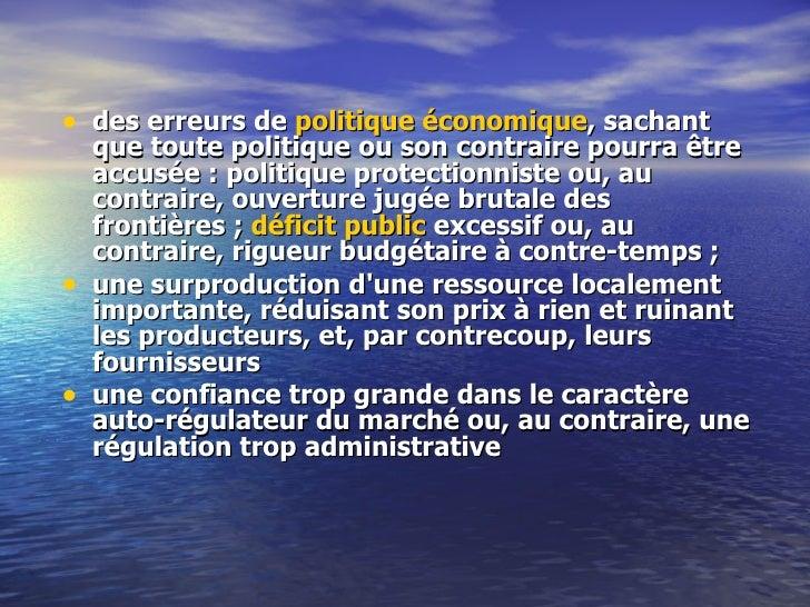 <ul><li>des erreurs de  politique économique , sachant que toute politique ou son contraire pourra être accusée: politiqu...