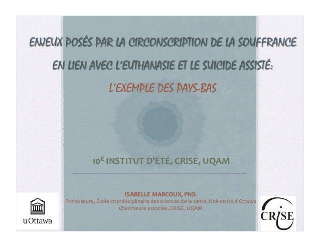 10E  INSTITUT  D'ÉTÉ,  CRISE,  UQAM   1   ISABELLE  MARCOUX,  PhD.   Professeure,  École  interdisci...