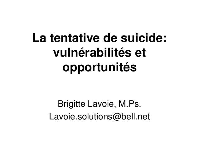 La tentative de suicide:vulnérabilités etopportunitésBrigitte Lavoie, M.Ps.Lavoie.solutions@bell.net