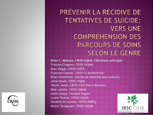 Brian L. Mishara, CRISE/UQAM, Chercheur principal;François Chagnon, CRISE/UQAM;Marc Daigle, CRISE/UQTR;Francine Gratton, C...