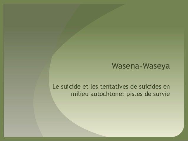 Wasena-WaseyaLe suicide et les tentatives de suicides enmilieu autochtone: pistes de survie