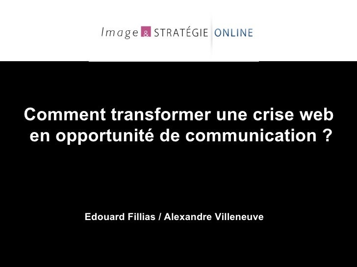Comment transformer une crise web  en opportunité de communication ? Edouard Fillias / Alexandre Villeneuve