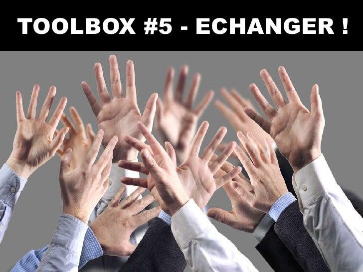 TOOLBOX #5 - ECHANGER !