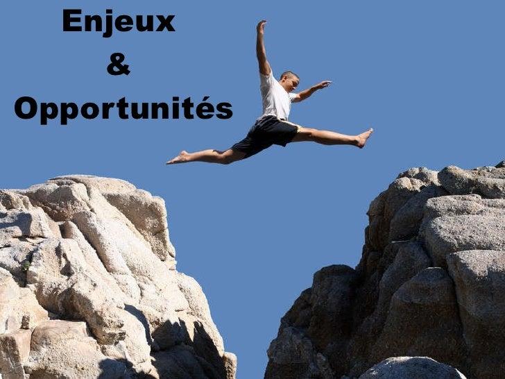 Enjeux  &  Opportunités