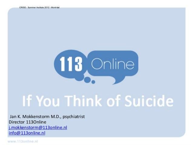 www.www.Jan K. Mokkenstorm M.D., psychiatristDirector 113Onlinej.mokkenstorm@113online.nlinfo@113online.nlCRISE - Summer I...
