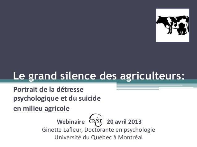Le grand silence des agriculteurs:Portrait de la détressepsychologique et du suicideen milieu agricoleWebinaire 20 avril 2...