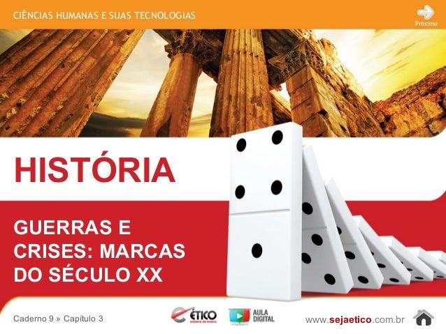 CIÊNCIAS HUMANAS E SUAS TECNOLOGIAS HISTÓRIA www.sejaetico.com.br Próximo Caderno 9 » Capítulo 3 GUERRAS E CRISES: MARCAS ...