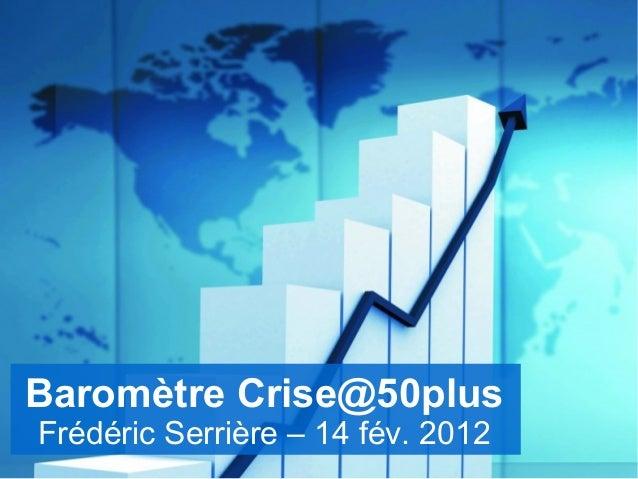 Baromètre Crise@50plus Frédéric Serrière – 14 fév. 2012