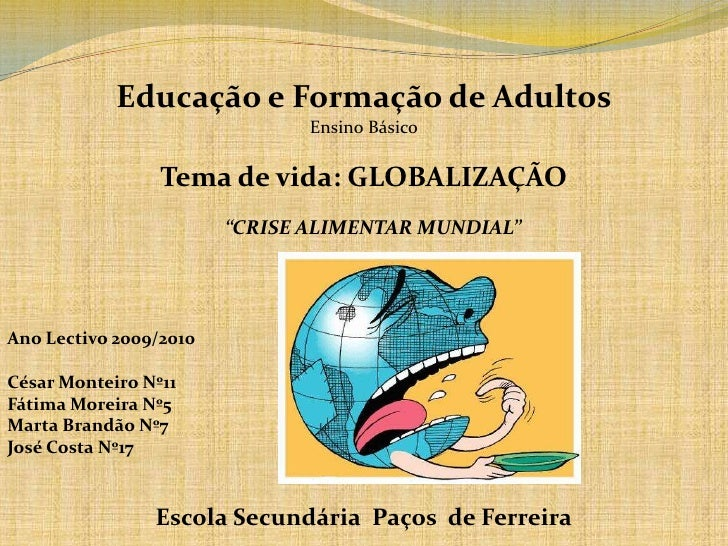 """Educação e Formação de Adultos<br />Ensino Básico<br />Tema de vida: GLOBALIZAÇÃO<br />""""CRISE ALIMENTAR MUNDIAL""""<br />Ano ..."""