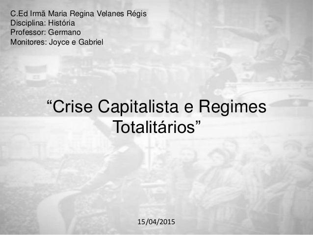"C.Ed Irmã Maria Regina Velanes Régis Disciplina: História Professor: Germano Monitores: Joyce e Gabriel ""Crise Capitalista..."