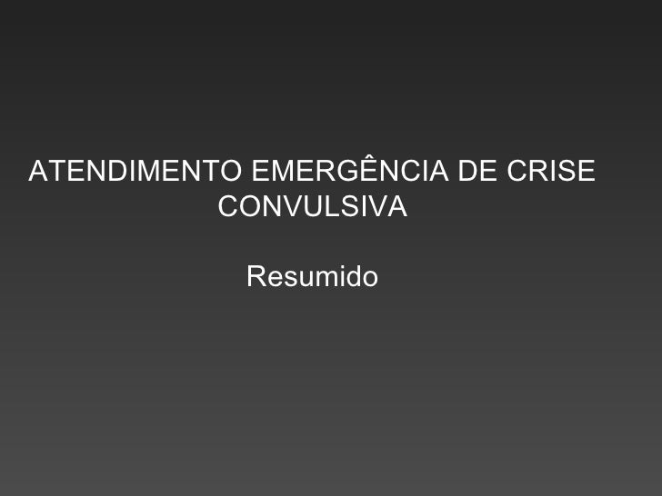 ATENDIMENTO EMERGÊNCIA DE CRISE CONVULSIVA Resumido