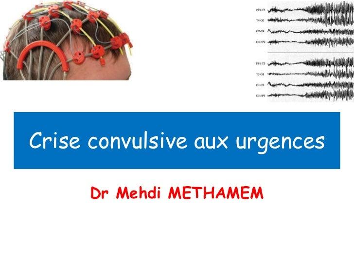 Crise convulsive aux urgences <br />Dr Mehdi METHAMEM <br />