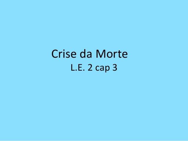 Crise da MorteL.E. 2 cap 3