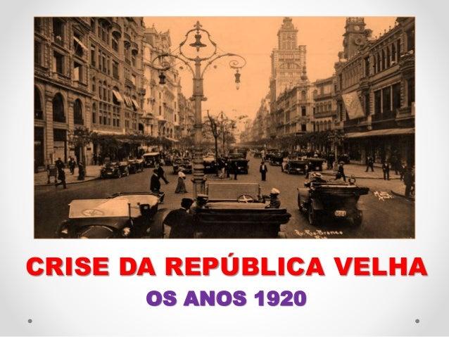 CRISE DA REPÚBLICA VELHA OS ANOS 1920