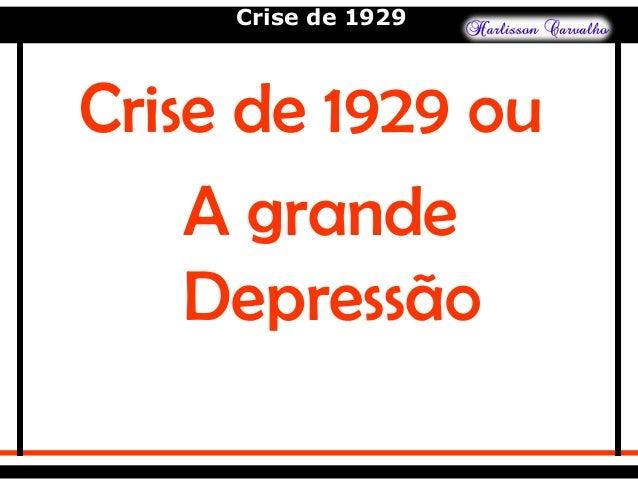 Crise de 1929 Crise de 1929 ou A grande Depressão