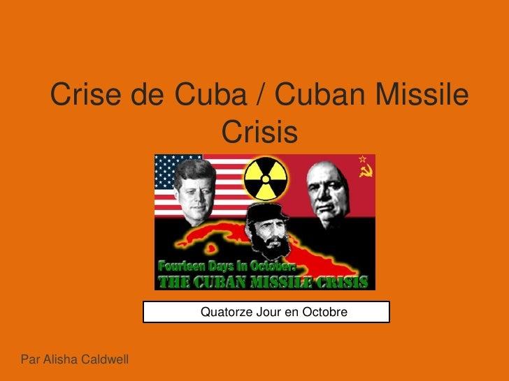 Crise de Cuba / Cuban Missile                 Crisis                           Quatorze Jour en Octobre   Par Alisha Caldw...