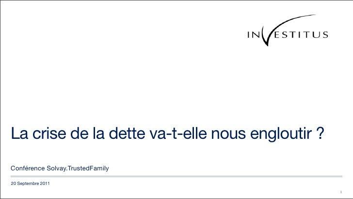 La crise de la dette va-t-elle nous engloutir ?Conférence Solvay.TrustedFamily20 Septembre 2011                           ...