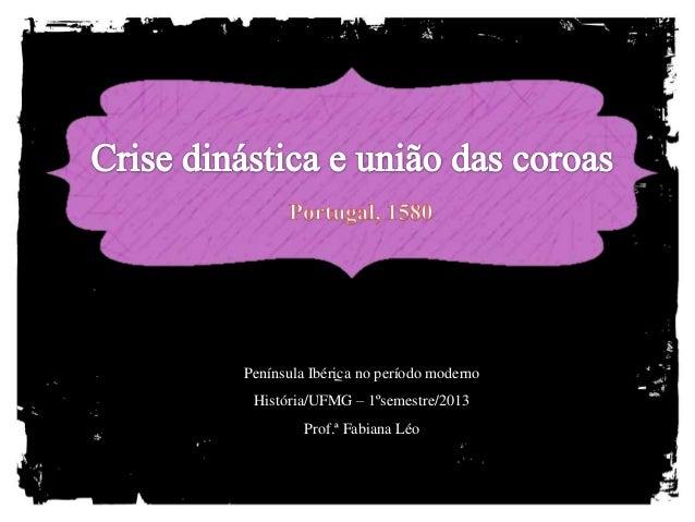 Península Ibérica no período moderno História/UFMG – 1ºsemestre/2013         Prof.ª Fabiana Léo