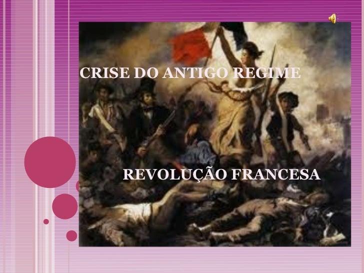 CRISE DO ANTIGO REGIME    REVOLUÇÃO FRANCESA