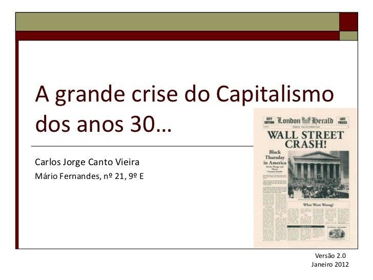A grande crise do Capitalismodos anos 30…Carlos Jorge Canto VieiraMário Fernandes, nº 21, 9º E                            ...