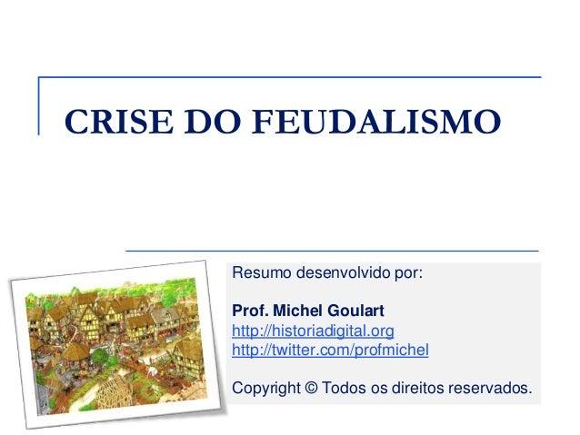 Resumo desenvolvido por: Prof. Michel Goulart http://historiadigital.org http://twitter.com/profmichel Copyright © Todos o...