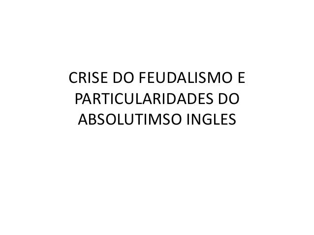 CRISE DO FEUDALISMO EPARTICULARIDADES DOABSOLUTIMSO INGLES