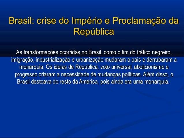 Brasil: crise do Império e Proclamação daBrasil: crise do Império e Proclamação da RepúblicaRepública As transformações oc...