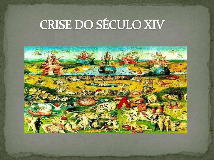 SÉCULO XIV                 CRISE               Epidemias (ex.                                  Guerras (ex :Escassez de   ...