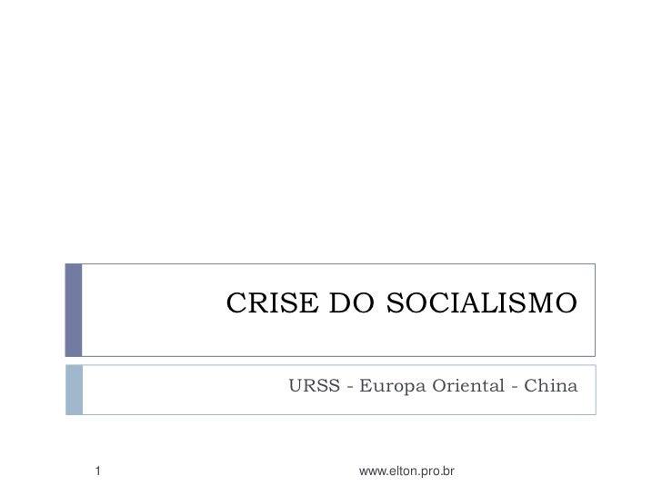 CRISE DO SOCIALISMO       URSS - Europa Oriental - China1             www.elton.pro.br