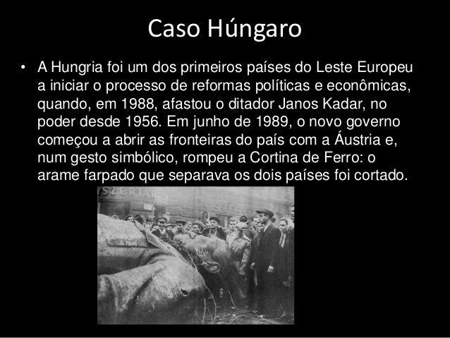 Caso Húngaro • A Hungria foi um dos primeiros países do Leste Europeu a iniciar o processo de reformas políticas e econômi...