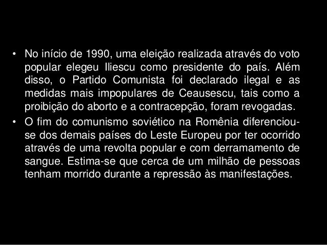 • No início de 1990, uma eleição realizada através do voto popular elegeu Iliescu como presidente do país. Além disso, o P...