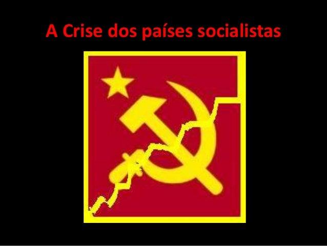 A Crise dos países socialistas