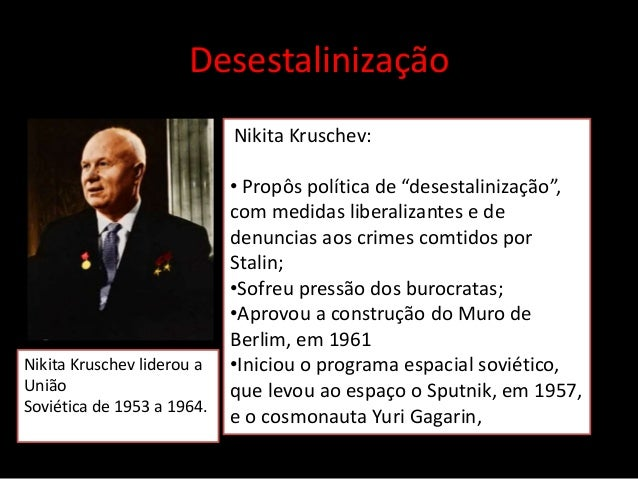 """Desestalinização Nikita Kruschev liderou a União Soviética de 1953 a 1964. Nikita Kruschev: • Propôs política de """"desestal..."""