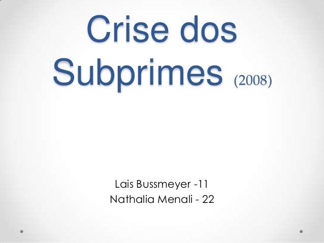 Crise dosSubprimes (2008)Lais Bussmeyer -11Nathalia Menali - 22