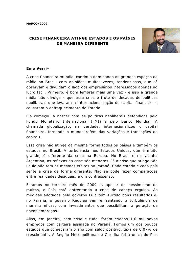 MARÇO/2009<br />4749165-337820CRISE FINANCEIRA ATINGE ESTADOS E OS PAÍSES DE MANEIRA DIFERENTE<br />Enio Verri*<br />A cri...
