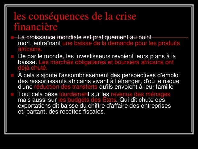 les conséquences de la crise financière  La croissance mondiale est pratiquement au point mort, entraînant une baisse de ...