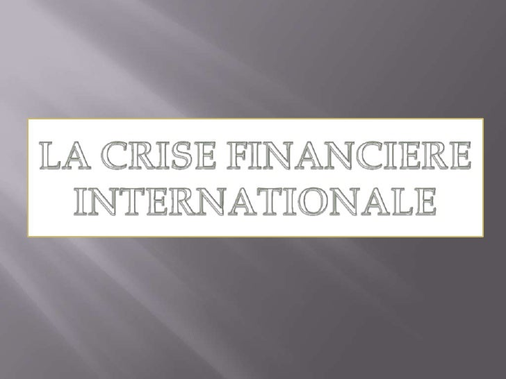LA CRISE FINANCIERE INTERNATIONALE<br />