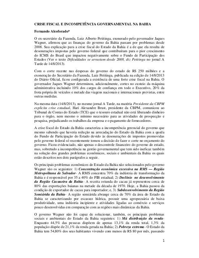1 CRISE FISCAL E INCOMPETÊNCIA GOVERNAMENTAL NA BAHIA Fernando Alcoforado* O ex-secretário da Fazenda, Luiz Alberto Petiti...