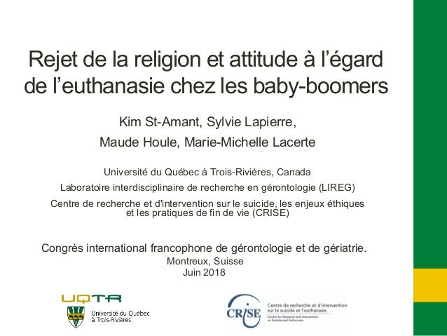 Rejet de la religion et attitude à l'égard de l'euthanasie chez les baby-boomers Kim St-Amant, Sylvie Lapierre, Maude Houl...
