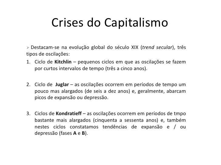Crises do Capitalismo  Destacam-se   na evolução global do século XIX (trend secular), três tipos de oscilações: 1. Ciclo...